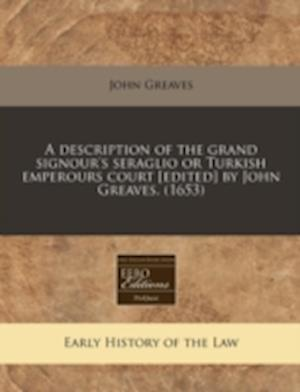 A Description of the Grand Signour's Seraglio or Turkish Emperours Court [Edited] by John Greaves. (1653) af John Greaves