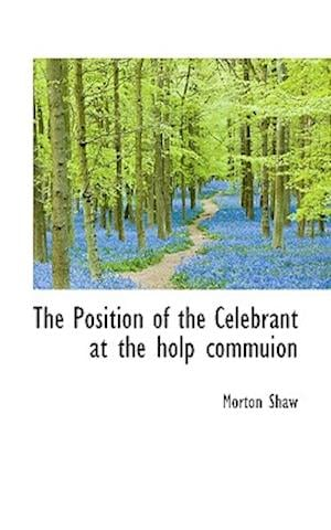 The Position of the Celebrant at the Holp Commuion af Morton Shaw
