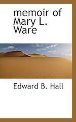 Memoir of Mary L. Ware af Edward B. Hall