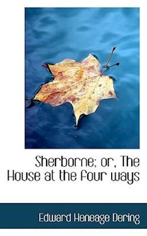 Sherborne; Or, the House at the Four Ways af Edward Heneage Dering