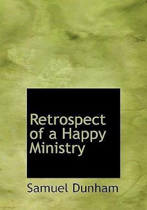 Retrospect of a Happy Ministry af Samuel Dunham