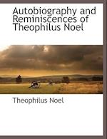 Autobiography and Reminiscences of Theophilus Noel af Theophilus Noel