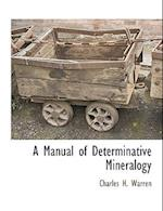 A Manual of Determinative Mineralogy af Charles H. Warren