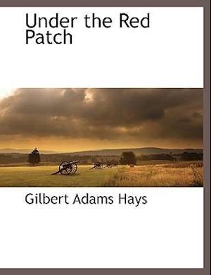 Under the Red Patch af Gilbert Adams Hays