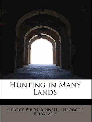 Hunting in Many Lands af George Bird Grinnell, Theodore Roosevelt IV