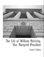 The Life of William McKinley, Our Martyred President af Samuel Fallows