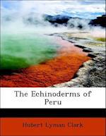 The Echinoderms of Peru af Hubert Lyman Clark