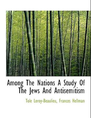Among the Nations a Study of the Jews and Antisemitism af Tole Leroy-Beaulieu, Frances Hellman