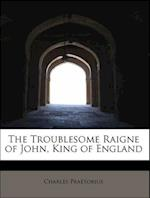 The Troublesome Raigne of John, King of England af Charles Praetorius