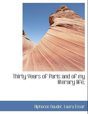 Thirty Years of Paris and of My Literary Life; af Laura Ensor, Alphonse Daudet