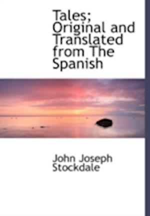 Tales; Original and Translated from the Spanish af John Joseph Stockdale