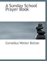 A Sunday School Prayer Book af Cornelius Winter Bolton