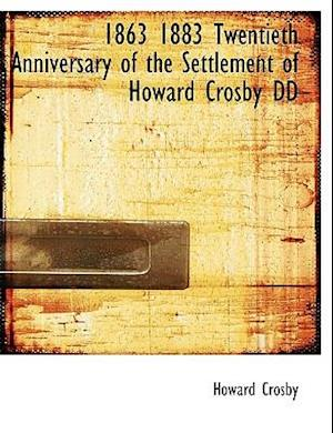 1863 1883 Twentieth Anniversary of the Settlement of Howard Crosby DD af Howard Crosby