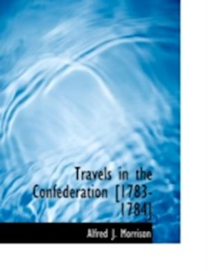 Travels in the Confederation [1783-1784] af Alfred J. Morrison