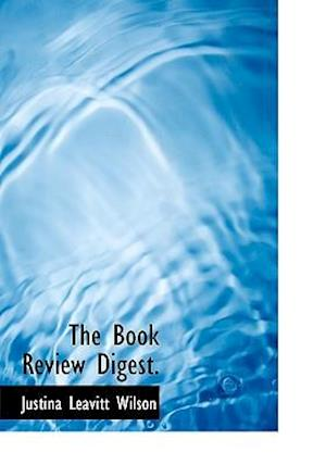 The Book Review Digest. af Justina Leavitt Wilson