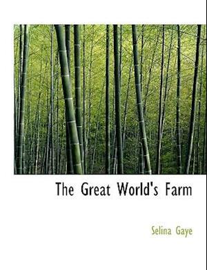 The Great World's Farm af Selina Gaye