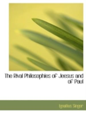 The Rival Philosophies of Jeesus and of Paul af Ignatius Singer
