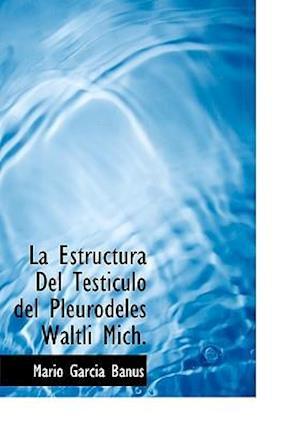 La Estructura del Testiculo del Pleurodeles Waltli Mich. af Mario Garcia Banus