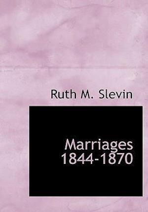 Marriages 1844-1870 af Ruth M. Slevin