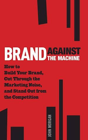 Brand Against the Machine af John Morgan