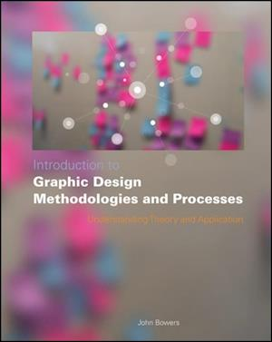 Introduction to Graphic Design Methodologies and Processes af John Bowers