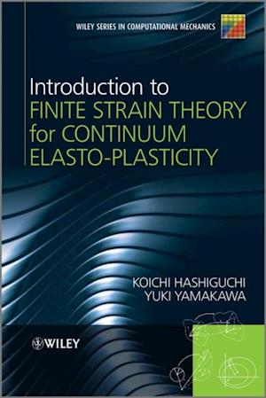 Introduction to Finite Strain Theory for Continuum Elasto-Plasticity af Koichi Hashiguchi