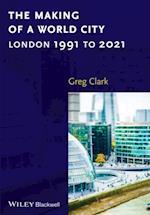 Making of a World City af Greg Clark
