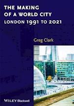 The Making of a World City af Greg Clark