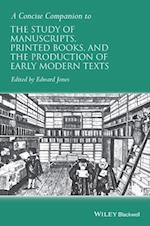 A Concise Companion to the Study of Manuscripts, Printed Books, and the Production of Early Modern Texts af Edward Jones