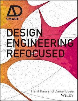 Design Engineering Refocused af Hanif Kara, Daniel Bosia