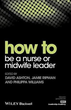 Bog, paperback How to be a Nurse or Midwife Leader af Jamie Ripman