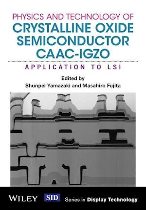 Physics and Technology of Crystalline Oxide Semiconductor CAAC-IGZO af Shunpei Yamazaki