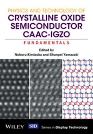 Physics and Technology of Crystalline Oxide Semiconductor CAAC-IGZO af Shunpei Yamazaki, Noboru Kimizuka