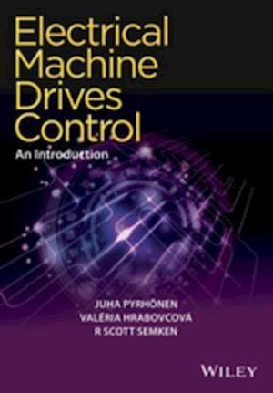 Electrical Machine Drives Control af Juha Pyrhonen, Valeria Hrabovcova, R. Scott Semken
