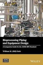Bioprocessing Piping and Equipment Design (Wiley asme Press)