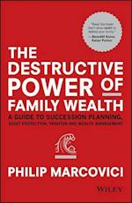 The Destructive Power of Family Wealth af Philip Marcovici