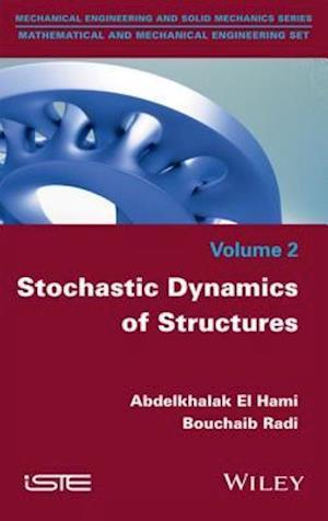 Stochastic Dynamics of Structures af Abdelkhalak El Hami, Bouchaib Radi