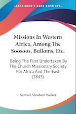 Missions in Western Africa, Among the Soosoos, Bulloms, Etc. af Samuel Abraham Walker