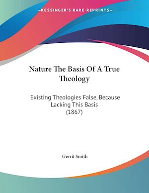 Nature the Basis of a True Theology af Gerrit Smith