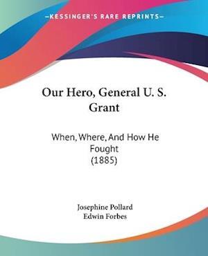 Our Hero, General U. S. Grant af Josephine Pollard