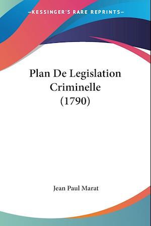 Plan de Legislation Criminelle (1790) af Jean Paul Marat