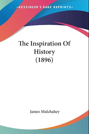 The Inspiration of History (1896) af James Mulchahey