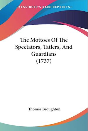 The Mottoes of the Spectators, Tatlers, and Guardians (1737) af Thomas Broughton