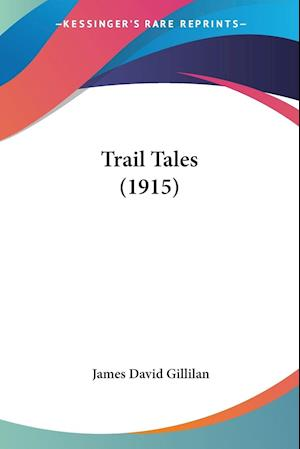 Trail Tales (1915) af James David Gillilan