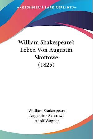 William Shakespeare's Leben Von Augustin Skottowe (1825) af William Shakespeare, Augustine Skottowe, Adolf Wagner