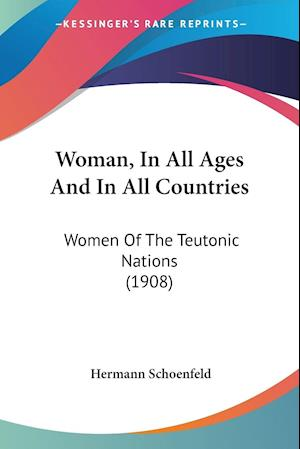Woman, in All Ages and in All Countries af Hermann Schoenfeld