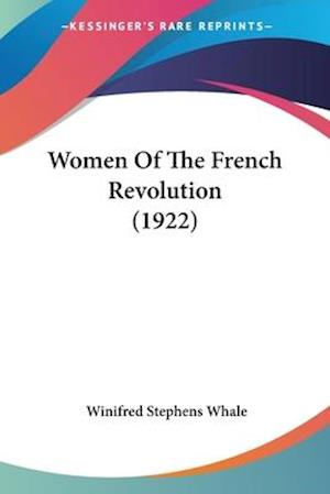 Women of the French Revolution (1922) af Winifred Stephens Whale