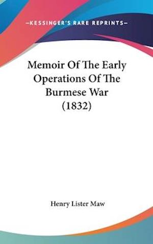 Memoir of the Early Operations of the Burmese War (1832) af Henry Lister Maw