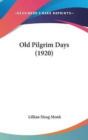 Old Pilgrim Days (1920) af Lillian Hoag Monk