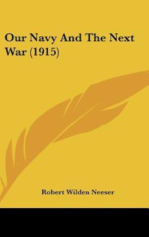 Our Navy and the Next War (1915) af Robert Wilden Neeser
